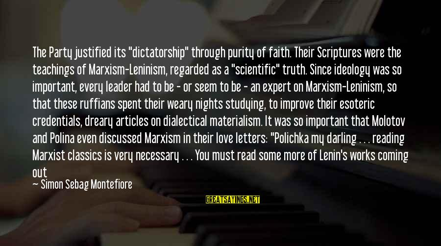 "Lenin Stalin Sayings By Simon Sebag Montefiore: The Party justified its ""dictatorship"" through purity of faith. Their Scriptures were the teachings of"