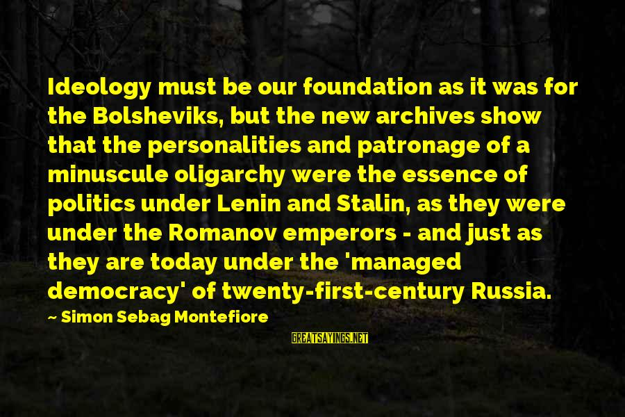 Lenin Stalin Sayings By Simon Sebag Montefiore: Ideology must be our foundation as it was for the Bolsheviks, but the new archives