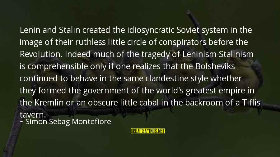 Lenin Stalin Sayings By Simon Sebag Montefiore: Lenin and Stalin created the idiosyncratic Soviet system in the image of their ruthless little