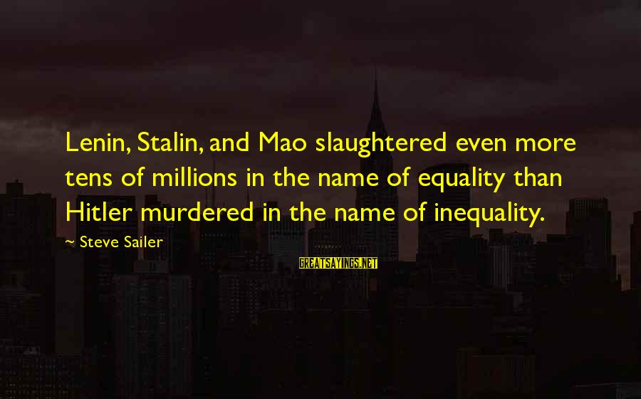 Lenin Stalin Sayings By Steve Sailer: Lenin, Stalin, and Mao slaughtered even more tens of millions in the name of equality