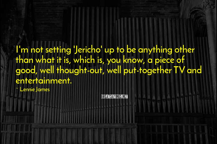 Lennie James Sayings: I'm not setting 'Jericho' up to be anything other than what it is, which is,