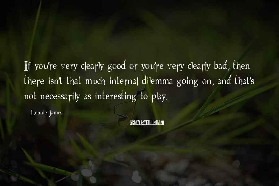 Lennie James Sayings: If you're very clearly good or you're very clearly bad, then there isn't that much
