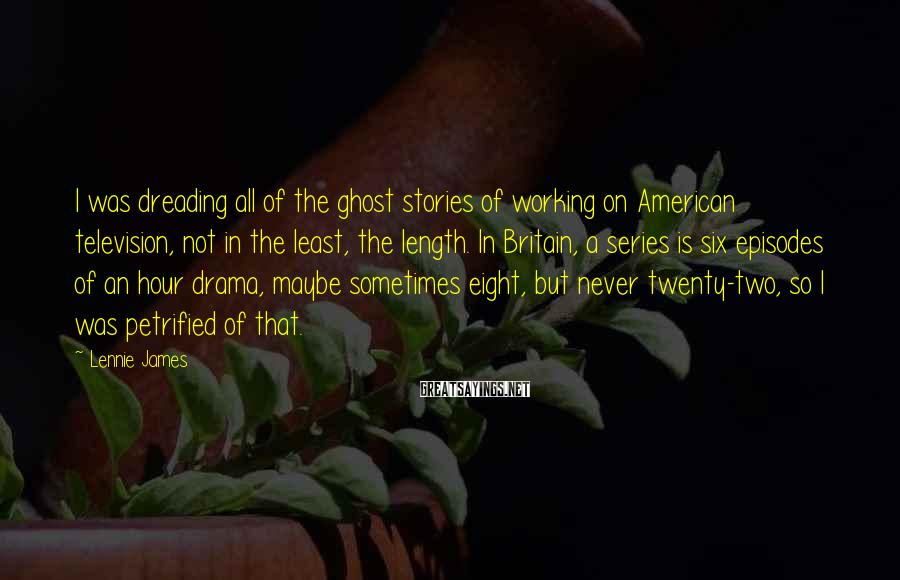 Lennie James Sayings: I was dreading all of the ghost stories of working on American television, not in