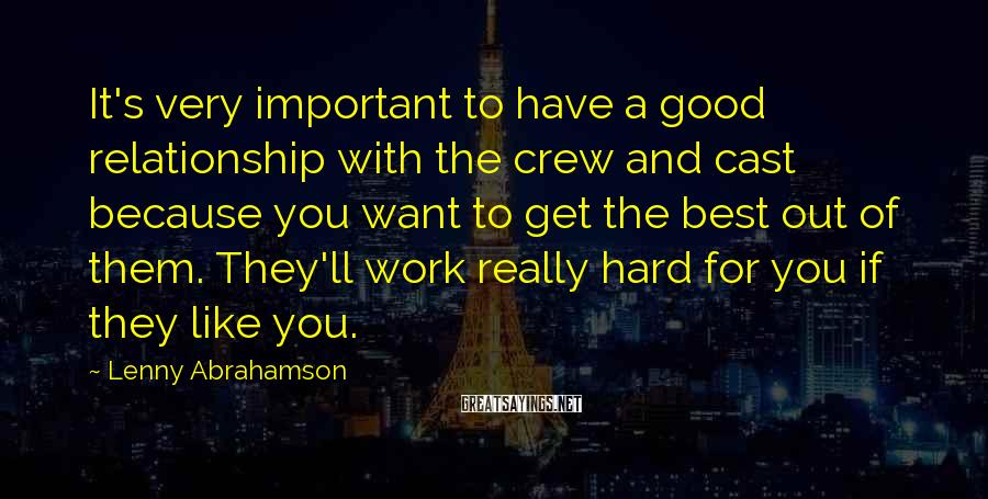 Lenny Abrahamson Sayings: It's very important to have a good relationship with the crew and cast because you