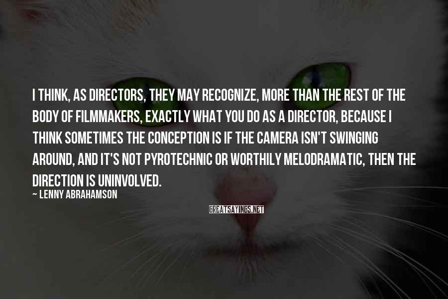 Lenny Abrahamson Sayings: I think, as directors, they may recognize, more than the rest of the body of