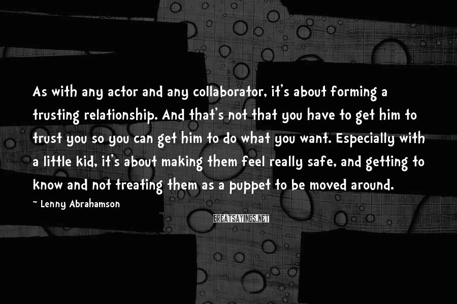 Lenny Abrahamson Sayings: As with any actor and any collaborator, it's about forming a trusting relationship. And that's