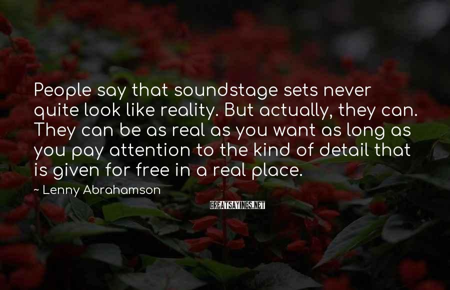 Lenny Abrahamson Sayings: People say that soundstage sets never quite look like reality. But actually, they can. They