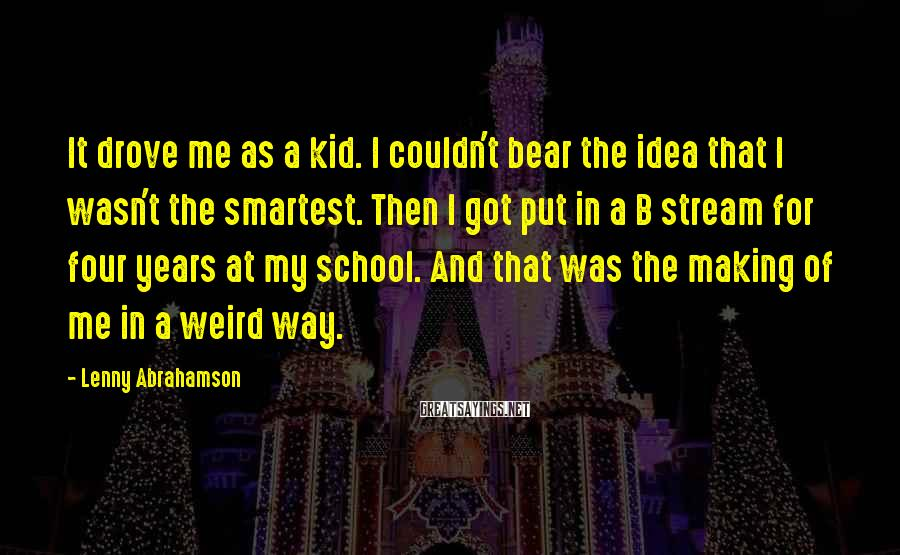 Lenny Abrahamson Sayings: It drove me as a kid. I couldn't bear the idea that I wasn't the