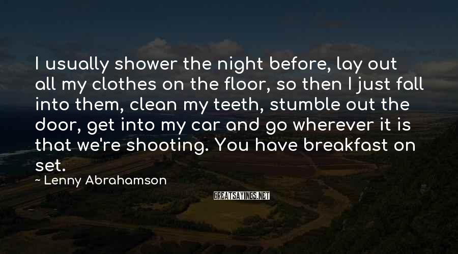 Lenny Abrahamson Sayings: I usually shower the night before, lay out all my clothes on the floor, so