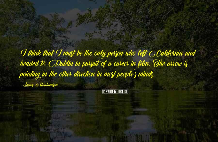 Lenny Abrahamson Sayings: I think that I must be the only person who left California and headed to
