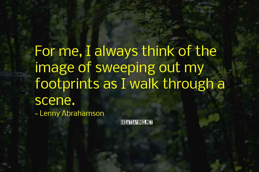 Lenny Abrahamson Sayings: For me, I always think of the image of sweeping out my footprints as I