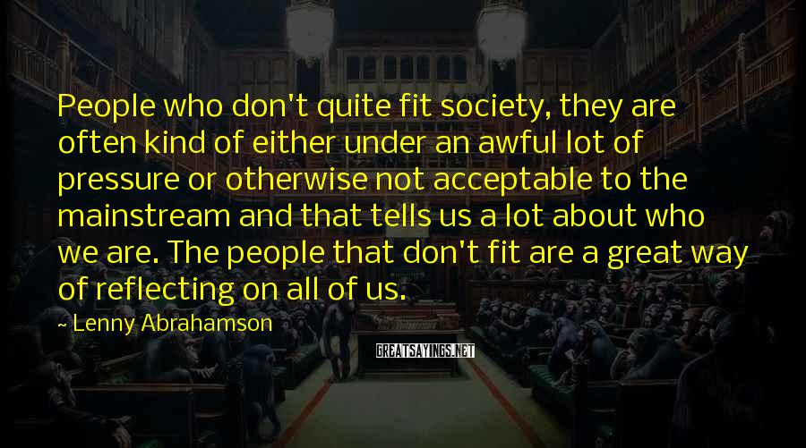 Lenny Abrahamson Sayings: People who don't quite fit society, they are often kind of either under an awful