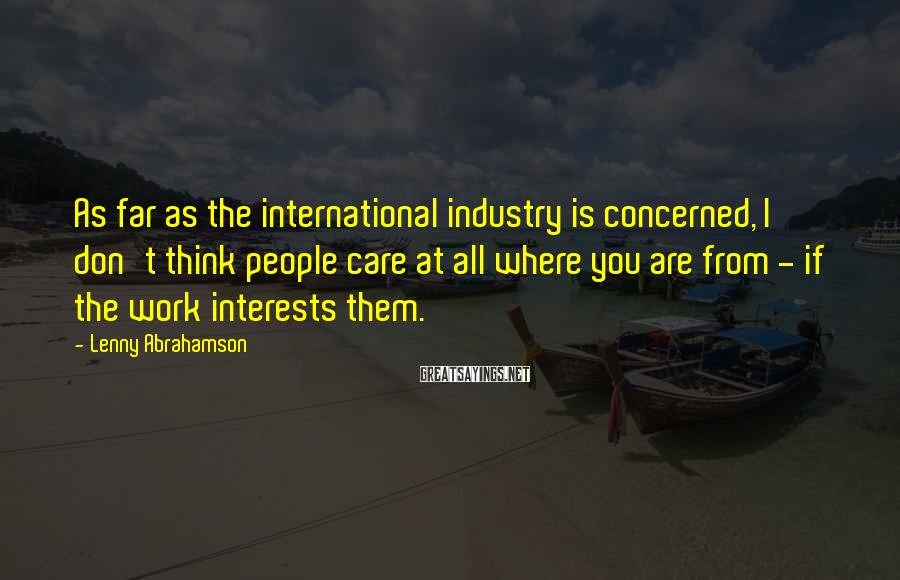 Lenny Abrahamson Sayings: As far as the international industry is concerned, I don't think people care at all