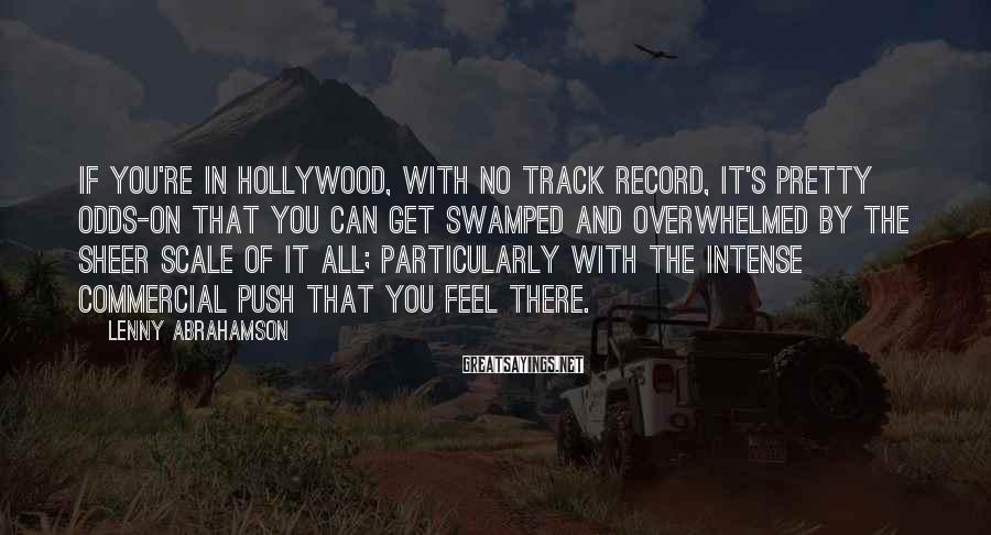 Lenny Abrahamson Sayings: If you're in Hollywood, with no track record, it's pretty odds-on that you can get