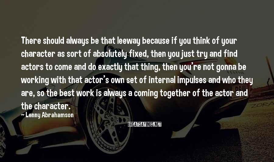 Lenny Abrahamson Sayings: There should always be that leeway because if you think of your character as sort