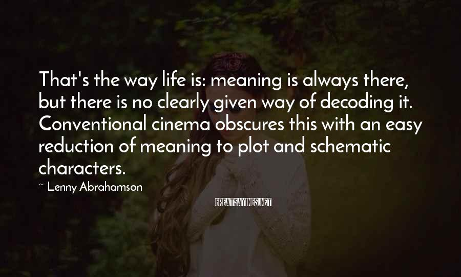 Lenny Abrahamson Sayings: That's the way life is: meaning is always there, but there is no clearly given
