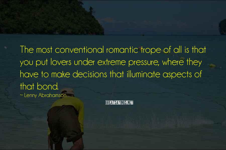 Lenny Abrahamson Sayings: The most conventional romantic trope of all is that you put lovers under extreme pressure,