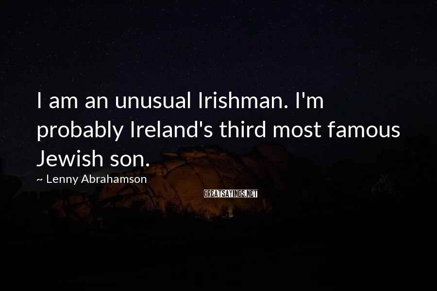 Lenny Abrahamson Sayings: I am an unusual Irishman. I'm probably Ireland's third most famous Jewish son.