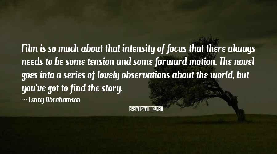Lenny Abrahamson Sayings: Film is so much about that intensity of focus that there always needs to be
