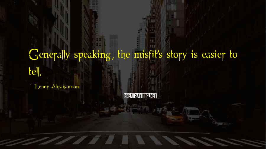 Lenny Abrahamson Sayings: Generally speaking, the misfit's story is easier to tell.