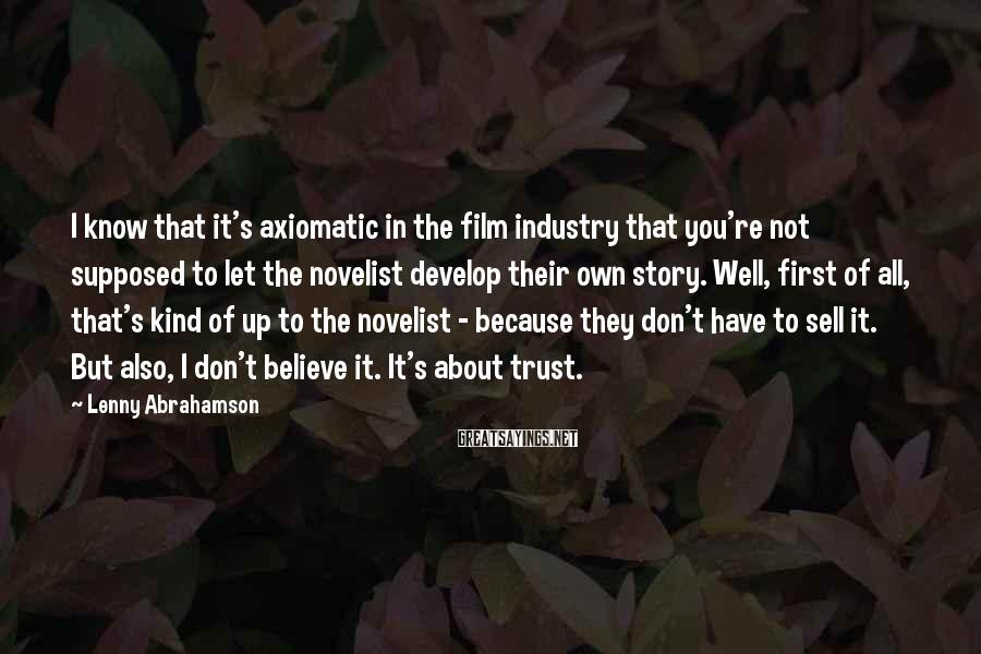 Lenny Abrahamson Sayings: I know that it's axiomatic in the film industry that you're not supposed to let