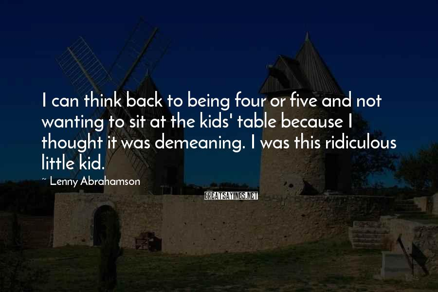 Lenny Abrahamson Sayings: I can think back to being four or five and not wanting to sit at