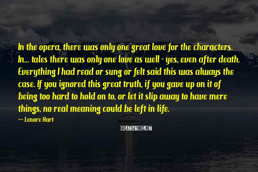 Lenore Hart Sayings: In the opera, there was only one great love for the characters. In... tales there