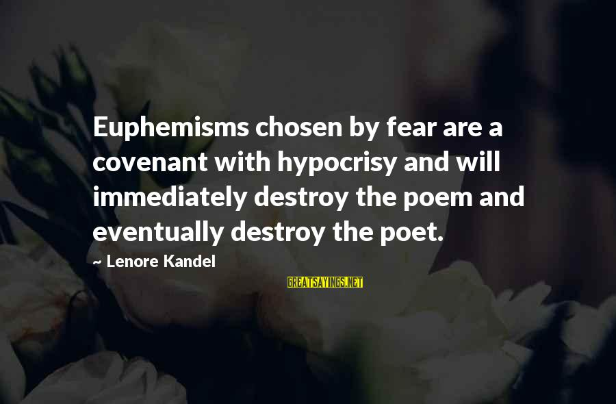Lenore Kandel Sayings By Lenore Kandel: Euphemisms chosen by fear are a covenant with hypocrisy and will immediately destroy the poem