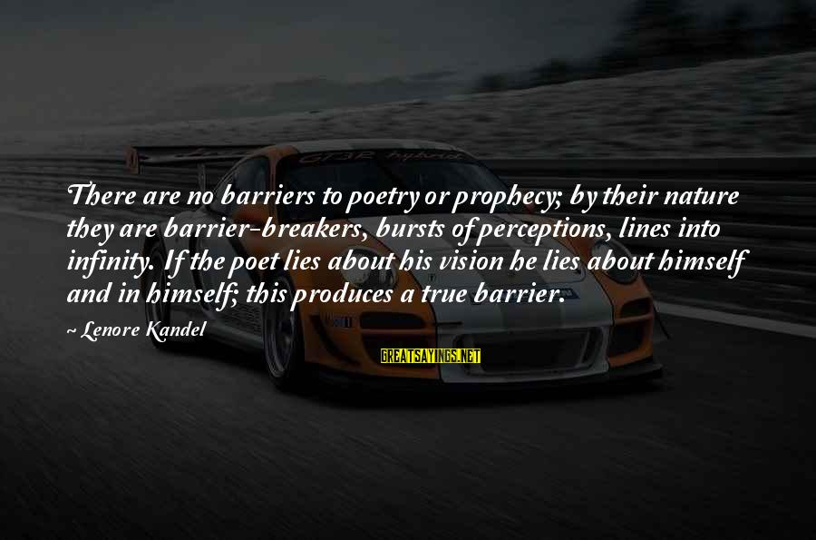 Lenore Kandel Sayings By Lenore Kandel: There are no barriers to poetry or prophecy; by their nature they are barrier-breakers, bursts