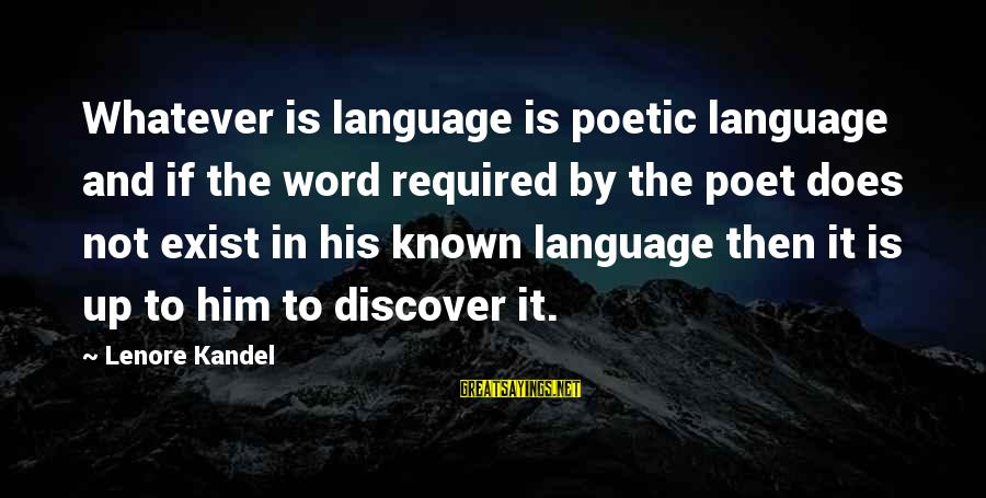 Lenore Kandel Sayings By Lenore Kandel: Whatever is language is poetic language and if the word required by the poet does