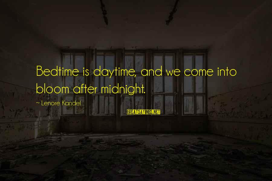 Lenore Kandel Sayings By Lenore Kandel: Bedtime is daytime, and we come into bloom after midnight.