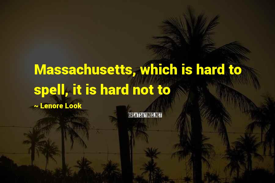 Lenore Look Sayings: Massachusetts, which is hard to spell, it is hard not to
