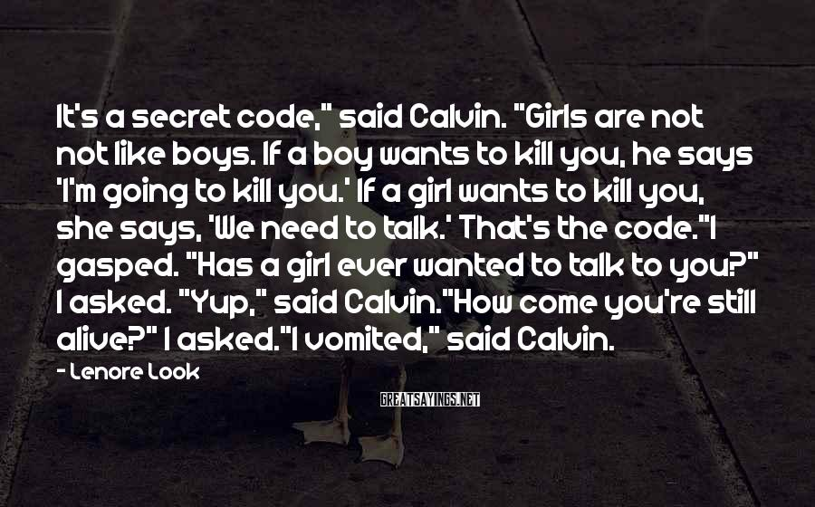 """Lenore Look Sayings: It's a secret code,"""" said Calvin. """"Girls are not not like boys. If a boy"""