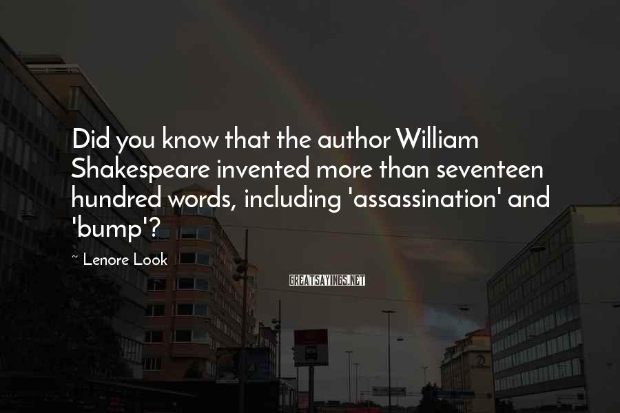 Lenore Look Sayings: Did you know that the author William Shakespeare invented more than seventeen hundred words, including