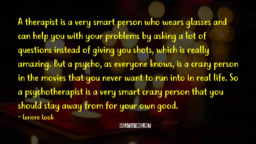 Lenore Look Sayings: A therapist is a very smart person who wears glasses and can help you with