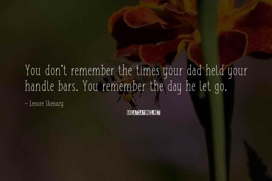 Lenore Skenazy Sayings: You don't remember the times your dad held your handle bars. You remember the day