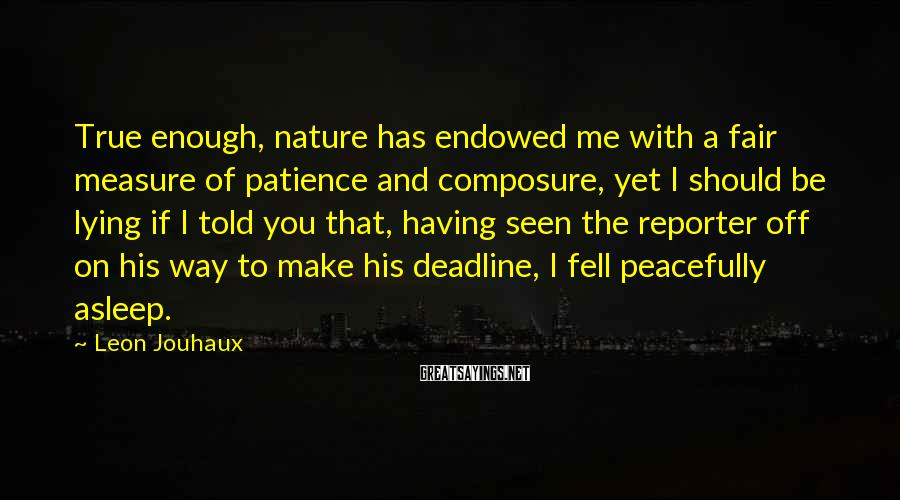 Leon Jouhaux Sayings: True enough, nature has endowed me with a fair measure of patience and composure, yet