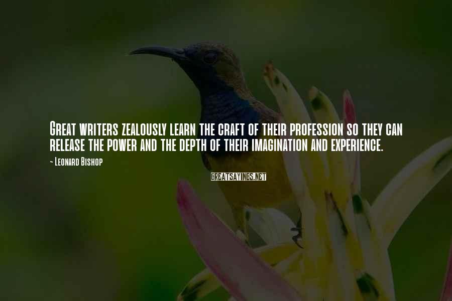 Leonard Bishop Sayings: Great writers zealously learn the craft of their profession so they can release the power