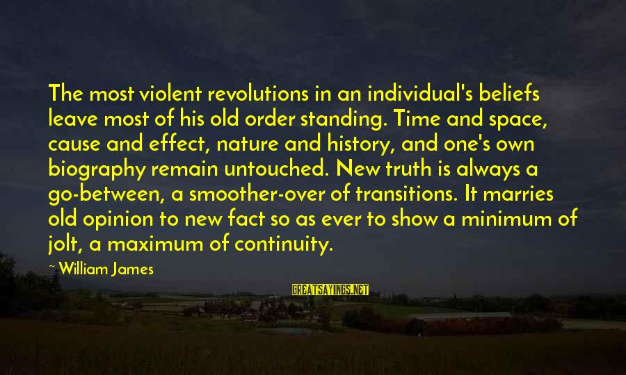 Leonard Misonne Sayings By William James: The most violent revolutions in an individual's beliefs leave most of his old order standing.