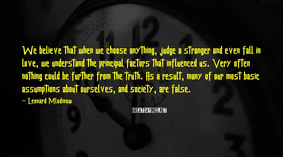 Leonard Mlodinow Sayings: We believe that when we choose anything, judge a stranger and even fall in love,