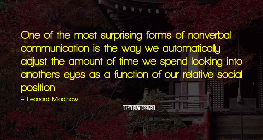 Leonard Mlodinow Sayings: One of the most surprising forms of nonverbal communication is the way we automatically adjust