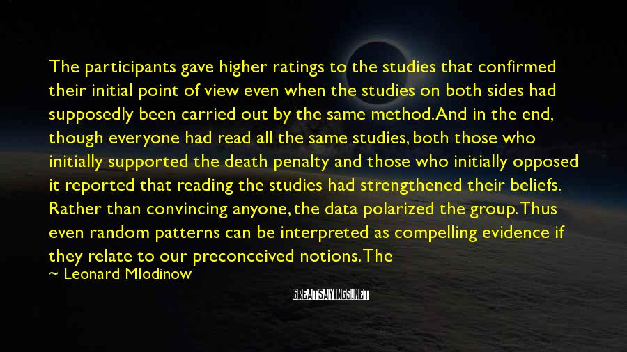 Leonard Mlodinow Sayings: The participants gave higher ratings to the studies that confirmed their initial point of view