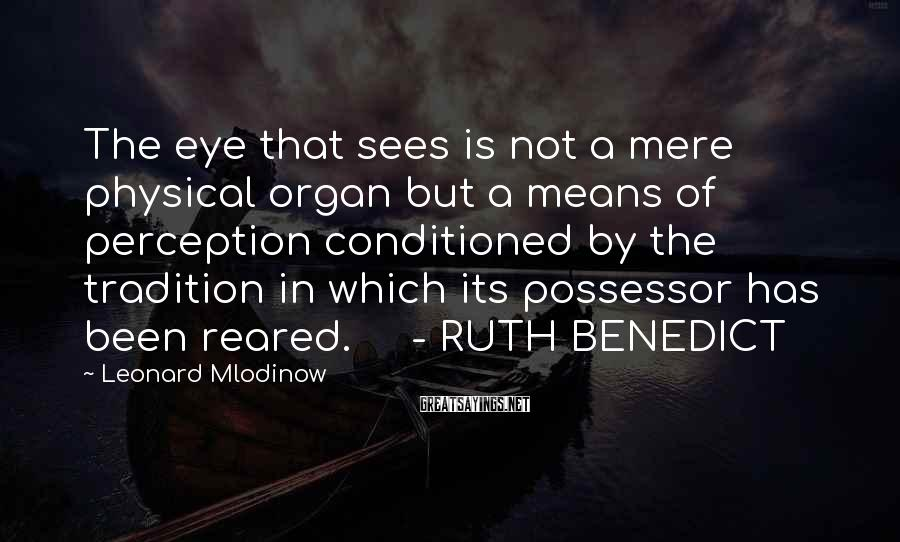 Leonard Mlodinow Sayings: The eye that sees is not a mere physical organ but a means of perception