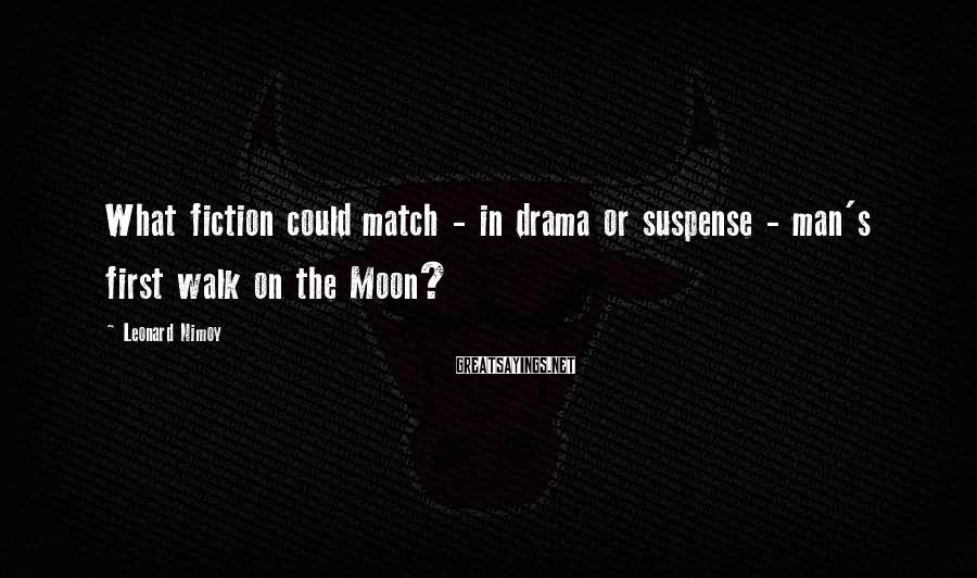 Leonard Nimoy Sayings: What fiction could match - in drama or suspense - man's first walk on the