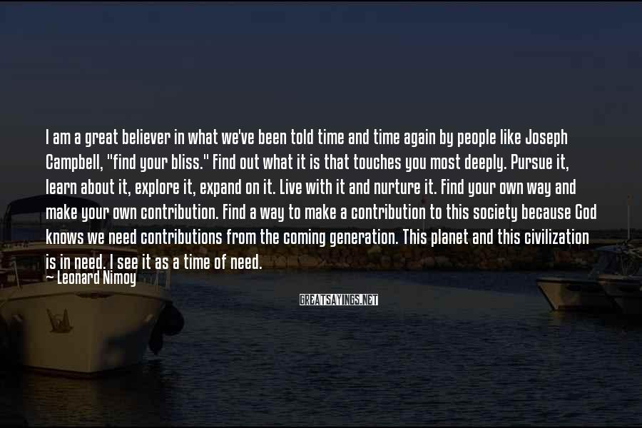 Leonard Nimoy Sayings: I am a great believer in what we've been told time and time again by