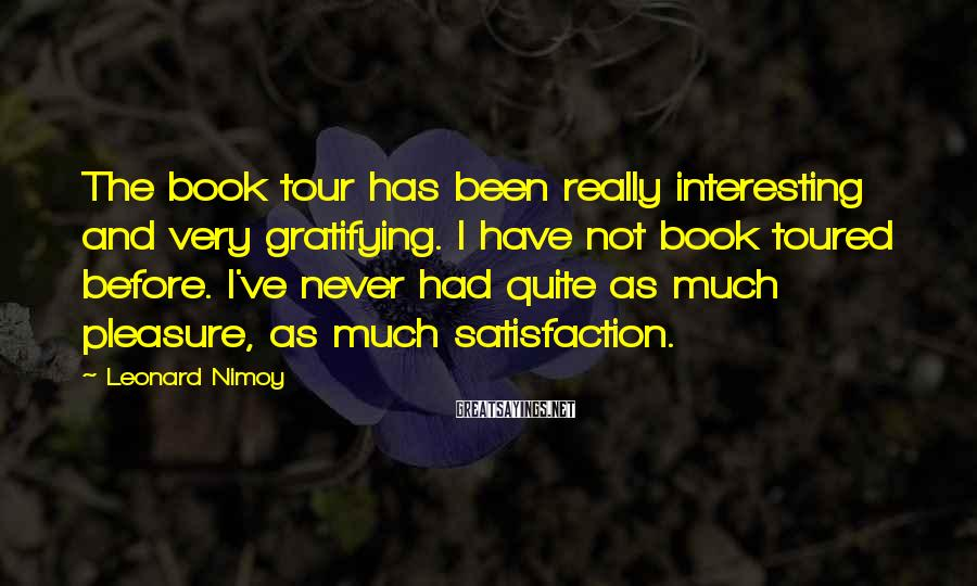 Leonard Nimoy Sayings: The book tour has been really interesting and very gratifying. I have not book toured
