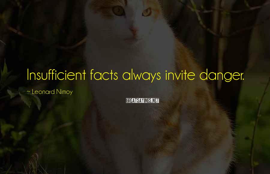 Leonard Nimoy Sayings: Insufficient facts always invite danger.