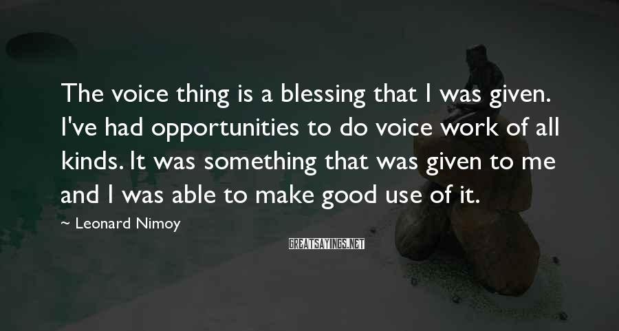 Leonard Nimoy Sayings: The voice thing is a blessing that I was given. I've had opportunities to do