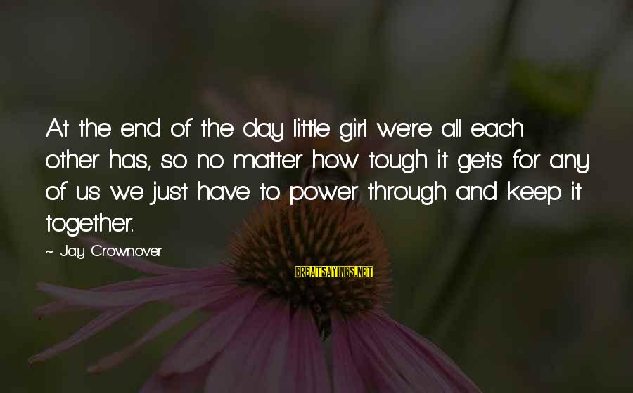 Leonardo Da Vinci Art And Science Sayings By Jay Crownover: At the end of the day little girl we're all each other has, so no
