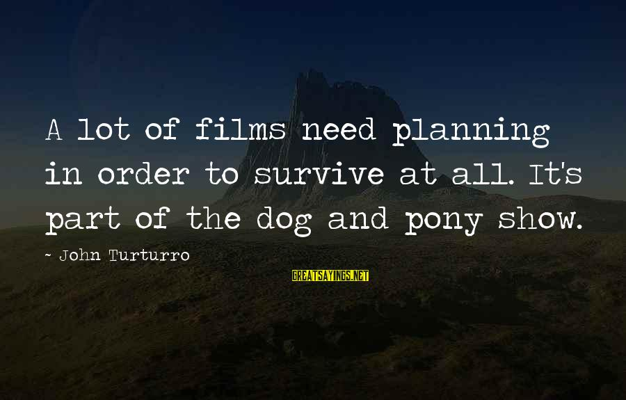 Leonardo Da Vinci Art And Science Sayings By John Turturro: A lot of films need planning in order to survive at all. It's part of